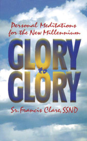 Glory to Glory, Sr. Francis Clare, SSND