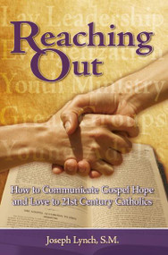 Reaching Out, How to Communicate the Gospel of Love and Hope to 21st Century Catholics