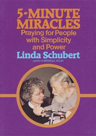 5 Minute Miracles: Praying for People with Simplicity and Power by Linda Schubert