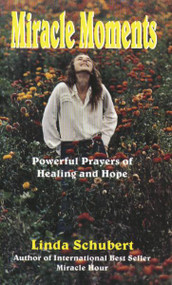 Miracle Moments: Powerful Prayers of Healing and Hope by Linda Schubert