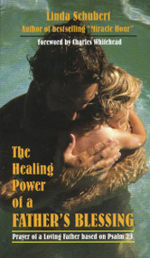 The Healing Power of the Fathers Blessing by Linda Schubert