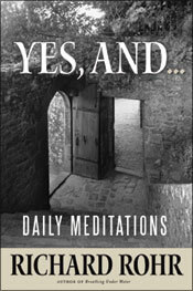 Yes, And...  Daily Meditations by Richard Rohr