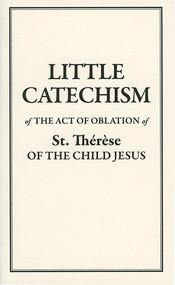 Little Catechism of the Act of Oblation of St. Therese of the Child Jesus