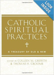 Catholic Spiritual Practices A Treasury of Old and New by Colleen M. Griffith & Thomas H. Groome