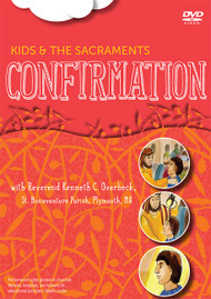 Kids and the Sacraments, Confirmation with Rev. Kenneth C. Overbeck