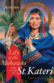 Lily of the Mohawks: The Story of St. Kateri~Even before Kateri Tekakwitha's canonization on October 21, 2012, many had been inspired by the story of the young Native American mystic who lived in the Mohawk Valley during the seventeenth century. With Emily Cavins's skill for weaving together historical facts and a compelling story, readers will discover Kateri's path to sainthood against the backdrop of her life as a Native American in New York. These pages will reveal: What led to Kateri's desire to become a ChristianHer piety and self-denial in the face of persecution and illnessHer impact on the Catholic Mohawk communityThe long road to sainthood, including two miracles attributed to Kateri. More than just a compelling story of Kateri's short life, readers will also learn how to avail themselves of Kateri's intercession, why Kateri has become known as the patron saint of the environment, and of her connection to St. Francis of Assisi. Softcover ~ 134 pages