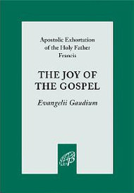 Apostolic Exhortation of the Holy Father Francis, The Joy of the Gospel  Evangelii Gaudium