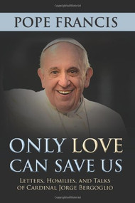 Pope Francis, Only Love Can Save Us, Hardcover