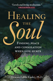 Healing the Soul, Finding Peace and Consolation When Life Hurts
