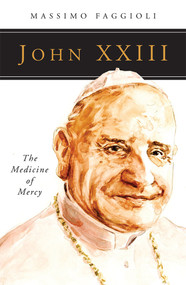 John XXIII, The Medicine of Mercy by Massimo Faggioli