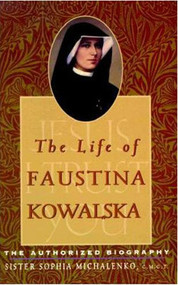 The Life of Faustina Kowalska, the Authorized Biography by Sister Sophia Michaelenko