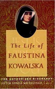 The Life of Faustina Kowalska, the Authorized Biography by Sister Sophia Michaelenko