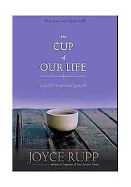 The Cup of Our Life: A Guide to Spiritual Growth by Joyce Rupp