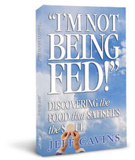 I'm Not Being Fed, Discovering the Food that Satisfies the Soul by Jeff Cavins