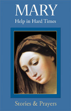 Mary, Help in Hard Times, Stories and Prayers