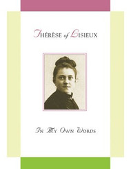 Therese of Lisieux: In My Own Words