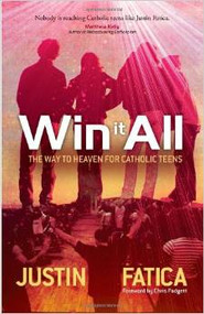 Win It All: The Way to Heaven for Catholic Teens by Justin Fatica