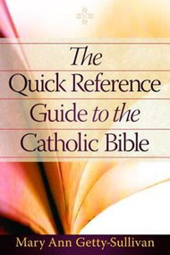 The Quick Reference Guide to the Catholic Bible by  Mary Ann Getty-Sullivan