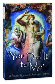 You Did It to Me, A Practical Guide to Mercy in Action by Michael E. Gaitley, MIC