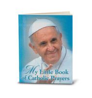 My Little Book of Catholic Prayers with Devotions of Pope Francis