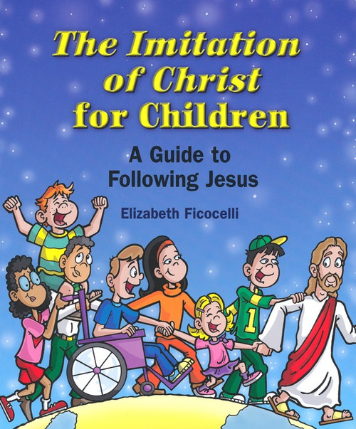 """The Imitation of Christ ~ A Guide to Following Jesus is written by Elizabeth Ficocelli. This book captures the heart of the ageless classic The Imitation of Christ by Thomas a Kempis, and it  presents the essential message of love in a manner children can understand, appreciate and apply.  The book is written for that difficult """"in-between"""" age-when most kids have already made their First Holy Communion, but are not yet in actual Confirmation preparation. Author uses contemporary language and situations. Ages 8-12. Paperback ~ 64 pages ~ 8.25 X 7 (inches)"""