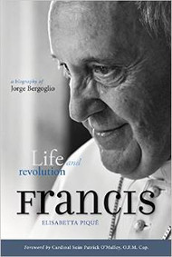 Life and Revolution Francis by Elisabetta Pique-Over 75 individuals were interviewed for Pope Francis: Life and Revolution, including lay people, priests, bishops, and cardinals who have known or worked with Francis at various times in his life. Insights from these people, as well as from friends and family members, allow us to see a profoundly personal side of the Pope. His humility and humanity, courage and conviction, and warmth and wisdom are revealed as Piqué shares little-known episodes from Francis's life.