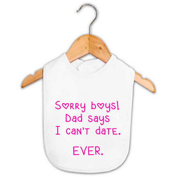 Sorry boys! Dad says I can't date. Ever. Bib