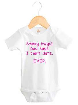 Sorry boys! Dad says I can't date. Ever. Onesie