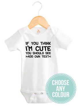 """If you think I'm cute you should see"" personalised onesie"