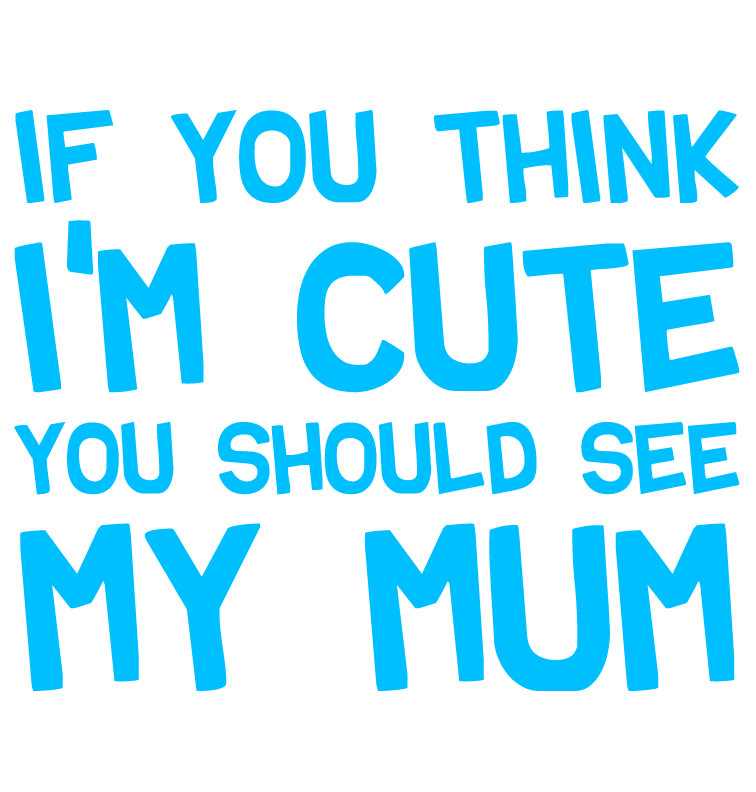 """If you think I'm cute you should see"" personalised dress example (blue for Mum)"