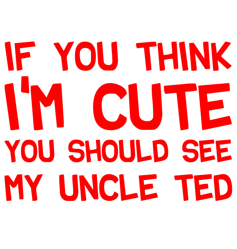 """If you think I'm cute you should see"" personalised dress example (red for Uncle Ted)"