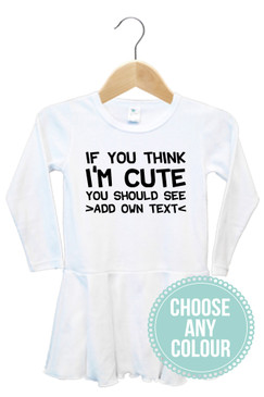 """If you think I'm cute you should see"" personalised dress"