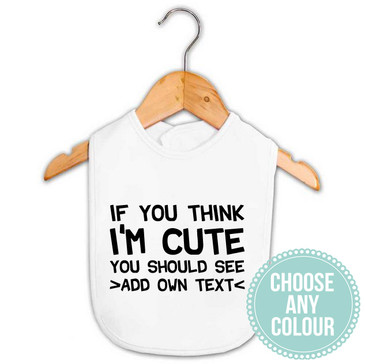 """If you think I'm cute you should see"" personalised bib"