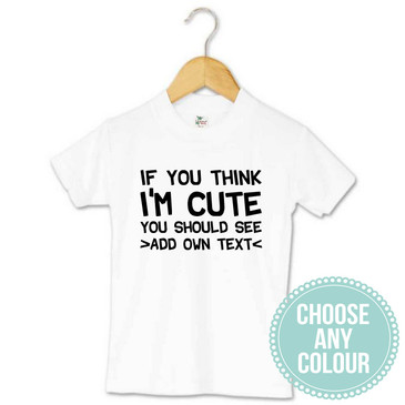 """If you think I'm cute you should see"" personalised t-shirt"