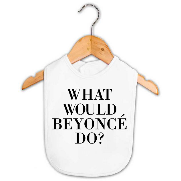 What would Beyonce do? baby bib by Word On Baby