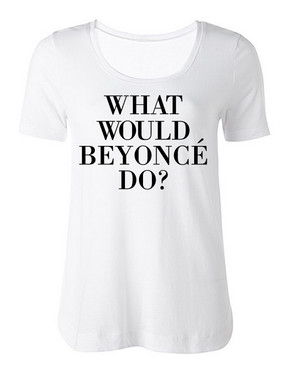 What would Beyonce do? women's tee by Word On Baby