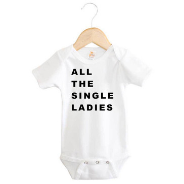 ALL THE SINGLE LADIES baby slogan onesie