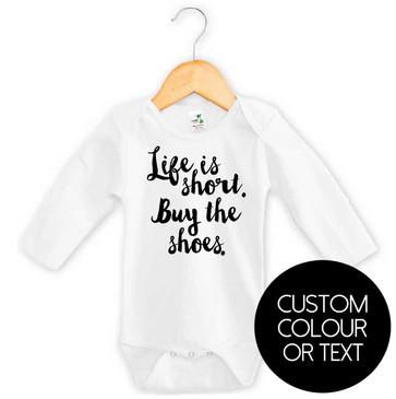 Life is short. Buy the shoes. Custom slogan onesie