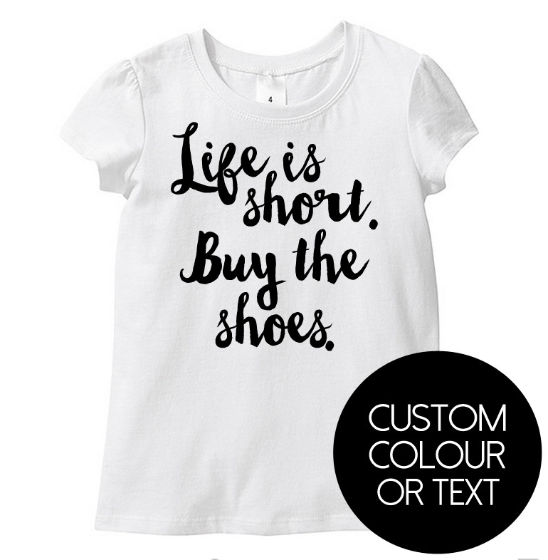 Life Is Short Buy The Shoes Tee Slogan Baby Clothing