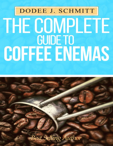 Dodee J Schmitt Complete Guide to Coffee Enemas