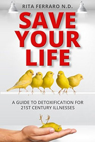 SAVE YOUR LIFE RITA FERRARO, N.D. A Guide to Detoxification Book
