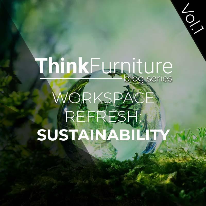 Think Furniture Workspace Refresh Blog Series Volume 1 - Sustainability