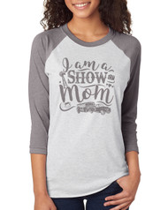 I Am A Show Mom Raglan (With Personalization!)