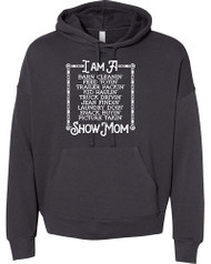 I AM A SHOW MOM HOODIE NEW