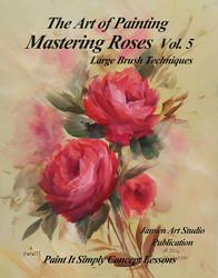B5032 Mastering Roses Vol. 5- Large Brush Techniques