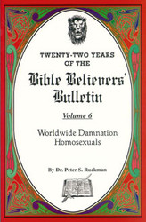 Worldwide Damnation/Homosexuals - Bible Believers' Bulletin Volume 6