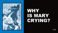Why is Mary Crying? - Tract