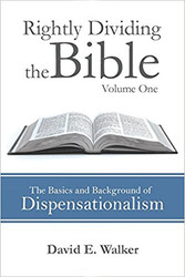 Rightly Dividing the Bible - Volume 1, The Basics and Background of Dispensationalism