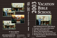 The Servants of the Bible - 2003 VBS - DVD