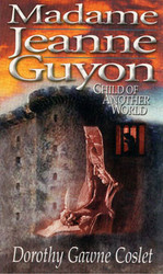 Madame Jeanne Guyon: Child of Another World